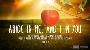 Abide In Me And I You As The Branch Cannot Bear Fruit Of Itself Unless It Abides Vine Neither Can