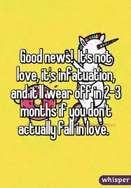 Good News Its Not Love Its Infatuation And Itll Wear Off In 2