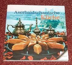aserbaidschanische küche traditionelle rezepte de