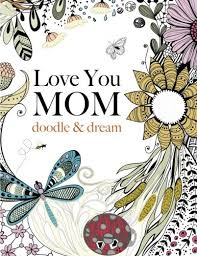 Love You MOM Doodle Amp Dream A Beautiful And Inspiring Coloring Book For
