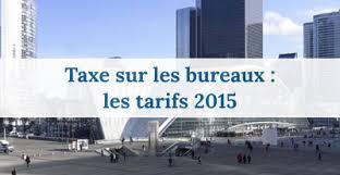 tarifs 2015 de la taxe sur les bureaux meilleurescpi com