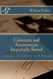 Calvinism And Arminianism Impartially Stated A Series Of Letters To Friend