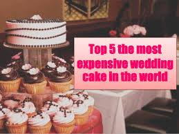 Top 5 the most expensive wedding cake in the world