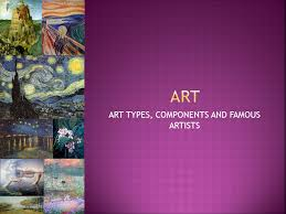 1 ART TYPES COMPONENTS AND FAMOUS ARTISTS