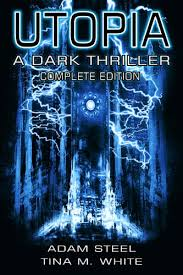Utopia A Dark Thriller Complete Edition By Steel Adam White