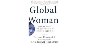 Global Woman Nannies Maids And Sex Workers In The New Economy By Barbara Ehrenreich