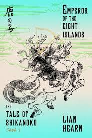 The Emperor Of Eight Islands Tale Shikanoko Series 1 By Lian Hearn Paperback