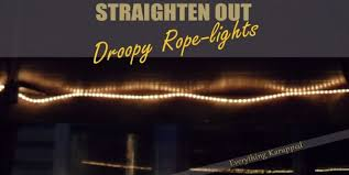Straighten Out Droopy Rope lights – Everything Karupped