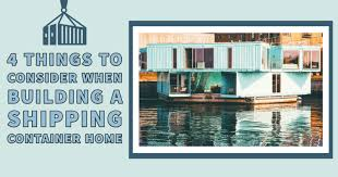 104 Building A Home From A Shipping Container 4 Things To Consider When