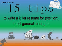 15 Tips 1 To Write A Killer Resume For Position FREE EBOOK Hotel General