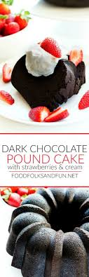 This recipe for Dark Chocolate Pound Cake with Strawberries and Cream uses tree popular Valentine s Day
