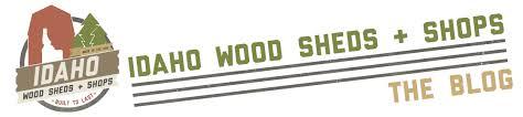 idaho wood sheds shops built to last