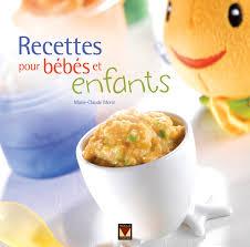 recette de cuisine pour bébé claude morin recettes pour bébés et enfants maternité