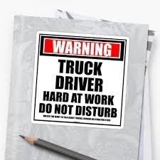 Warning Truck Driver Hard At Work Do Not Disturb