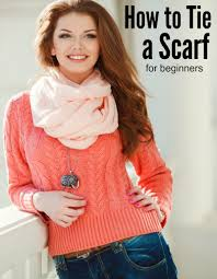 how to tie a scarf for beginners the socialite u0027s closet