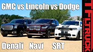 100 Yukon Truck Lincoln Navigator Vs GMC Denali Vs Dodge Durango SRT Which