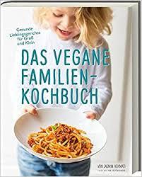 das vegane familienkochbuch gesunde lieblingsgerichte für