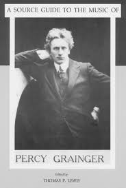 A Source Guide To The Music Of Percy Grainger Biographical Reminiscences Lists Works And Commentaries