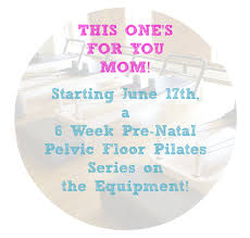 this one s for you mom prenatal pilates pelvic floor series