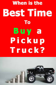 100 Buying A Truck When Is The Best Time To Buy A Pickup Vehicle HQ