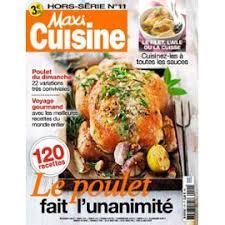 recettes maxi cuisine cuisine hors série 11 le poulet fait l unanimité 120 recettes