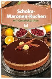 wir in bayern rezepte schoko maronen kuchen mit