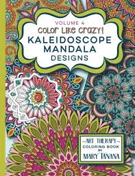 Amazon Color Like Crazy Kaleidoscope Mandala Designs Volume 4 An Incredible Coloring Book For Adults Of All Ages Youll Be Relaxed And Stress Free