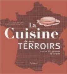 cuisine et terroirs la cuisine de nos terroirs plus de 500 recettes et astuces babelio