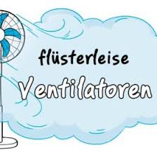 leise ventilatoren flüsterleise modelle infos tipps