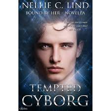 Tempted Cyborg Bound by Her 1 5 by Nellie C Lind