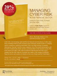 Routledge Exam Copy Request by Managing Cyber Risk In The Financial Sector Lessons From Asia Europ U2026