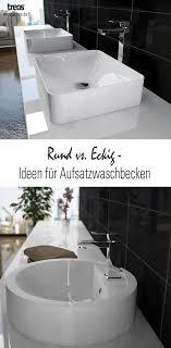 idee aufsatzwaschbecken rund vs eckig
