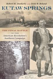 Eutaw Springs The Final Battle Of American Revolutions Southern Campaign