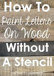 How To Paint Letters On Wood Without A Stencil Craftaholics