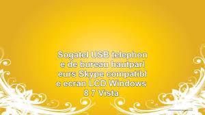 skype bureau windows 8 sogatel usb téléphone de bureau hautparleurs skype compatible écran