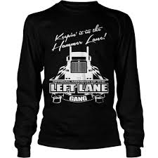 Left Lane Gang Trucking T-Shirt Tshirt We Design Custom Trucking Shirts Truck Driver Polo Shirt With Its A Way Of Life Sloganitecom Wild Willys Tow Wife T I Love Premium Fan Jack Burton Big Trouble In Little China Tshirt Getshirtz Tshirts Product Categories Hotrig Apparel Masculine Colorful Company Tshirt For American Trucking Shirts And Designs Represent Left Lane Gang School Club Vintage Luxury