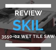 skil 3550 02 wet tile saw review