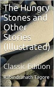 The Hungry Stones And Other Stories Illustrated Classic Edition By Tagore