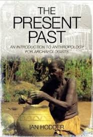 The Present Past An Introduction To Anthropology For Archaeologists 2nd Revised Edition Ian Hodder