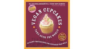 Vegan Cupcakes Take Over The World 75 Dairy Free Recipes For That Rule