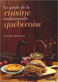 la cuisine traditionnelle le guide de la cuisine traditionnelle au québec amazon ca