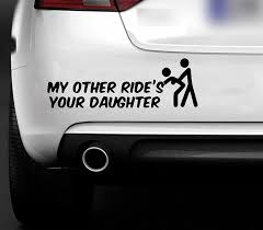 My Other Ride Is Your Daughter Funny Bumper Sticker Car Van Bike ... Boy Walking T Rex Vinyl Decal For Car And Truck Windows Sticker Funny 3d Eyes Peeking Monster Voyeur Hoods Custom Decals For Cars Price In Singapore Product At Walker St Star Wars Rear Window Amazoncom No Free Rides Gas Or Ass With Jeep Sign Unique Design My Family Guns Stick Figure Auto You Just Got Passed By A Girl Sticker Jdm Race Car Truck 153 Best Bumper Stickers Images On Pinterest Bumper Stickers Ghibli Totoro Catbus Nekobus Suv Wall 4 X Uranus Is Huge Joke Ass Hole Anus Pics Of Weird Wacky Badges Cars Bikes