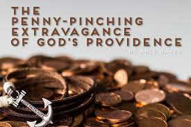 The Penny Pinching Extravagance of God s Providence