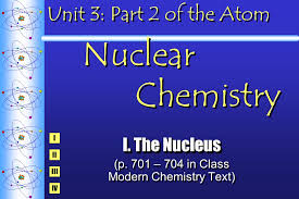 unit 3 part 2 of the atom nuclear chemistry i the nucleus p