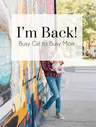 I m Back The Busy Girl Blog