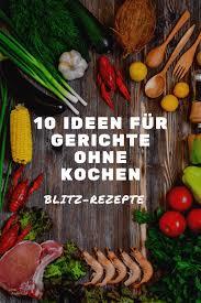 schnelles essen ohne kochen 10 ideen und rezepte für die