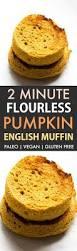 Vegan Pumpkin Muffins Applesauce by 2 Minute Flourless Pumpkin English Muffin Paleo Vegan Gluten Free