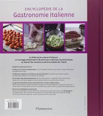 la cuisine des italiens amazon fr encyclopédie de la gastronomie italienne