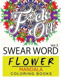 Swear Word Flower Mandala Coloring Book Volume 3 Adult With Words To