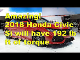 Amazing 2018 Honda Civic Si will have 192 lb ft of torque